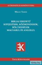 Bibliai eredetű kifejezések, közmondások, bölcsességek magyarul és angolul