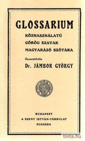 Glossarium. Közhasználatú görög szavak magyarázó szótára